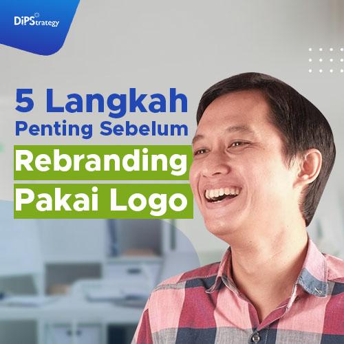 Digital Agency Jakarta: 5 Langkah Penting sebelum Melakukan Rebranding Logo
